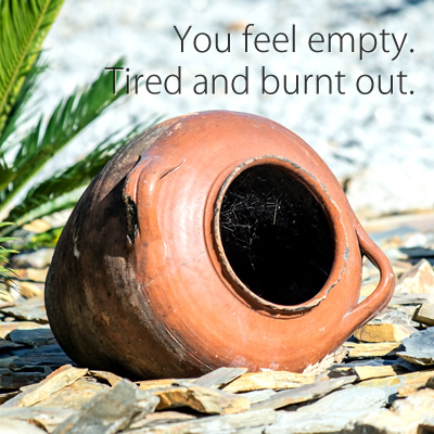You feel empty. Tired and burnt out.